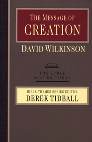 The Message of Creation: The Bible Speaks Today [BST]   -     Edited By: J.A. Motyer     By: David Wilkinson