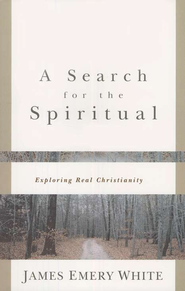 Search for the Spiritual, A: Exploring Real Christianity - eBook  -     By: James Emery White