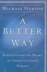 Better Way, A: Rediscovering the Drama of God-Centered Worship - eBook  -     By: Michael Horton