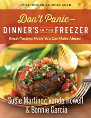 Don't Panic-Dinner's in the Freezer: Great-Tasting Meals You Can Make Ahead - eBook  -     By: Susie Martinez, Vanda Howell, Bonnie Garcia