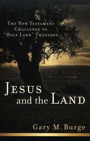 Jesus and the Land: The New Testament Challenge to Holy Land Theology - eBook  -     By: Gary M. Burge
