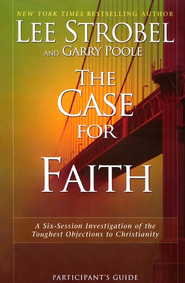 The Case for Faith Participant's Guide  -              By: Lee Strobel, Garry Poole