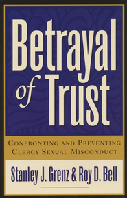 Betrayal of Trust: Confronting and Preventing Clergy Sexual Misconduct - eBook  -     By: Stanley J. Grenz, Roy D. Bell
