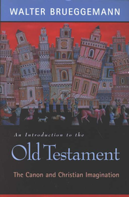 An Introduction to the Old Testament: The Canon and Christian Imagination  -     By: Walter Brueggemann