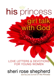 His Princess Girl Talk with God: Love Letters and Devotions for Young Women - eBook  -     By: Sheri Rose Shepherd