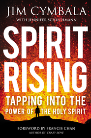 Spirit Rising: Tapping into the Power of the Holy Spirit  -              By: Jim Cymbala