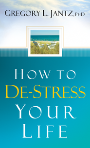 How to De-Stress Your Life - eBook  -     By: Gregory L. Jantz