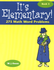 It's Elementary! 275 Math Word Problems, Book 3   -     By: M.J. Owen