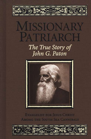 Missionary Patriarch: The True Story of John G. Paton                  -