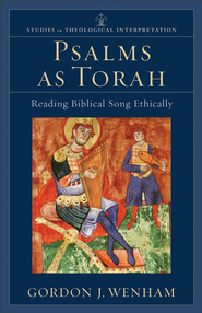 Psalms as Torah: Reading Biblical Song Ethically - eBook  -     By: Gordon J. Wenham