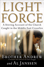 Light Force: A Stirring Account of the Church Caught in the Middle East Crossfire - eBook  -     By: Brother Andrew, Al Janssen