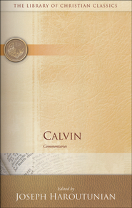 Calvin: Commentaries--Library of Christian Classics   -              Edited By: Joseph Haroutunian                   By: John Calvin
