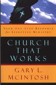 Church That Works: Your One-Stop Resource for Effective Ministry - eBook  -     By: Gary L. McIntosh