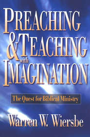 Preaching and Teaching with Imagination: The Quest for Biblical Ministry - eBook  -     By: Warren W. Wiersbe