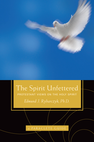 The Spirit Unfettered: Protestant Views on the Holy Spirit - eBook  -     By: Edward Rybarczyk