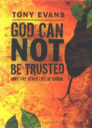 God Can Not Be Trusted (& 5 Other Lies of Satan)  -     By: Tony Evans