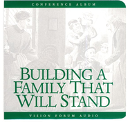 Building a Family That Will Stand CD  -     By: Douglas W. Phillips, Philip Lancaster, John Thompson