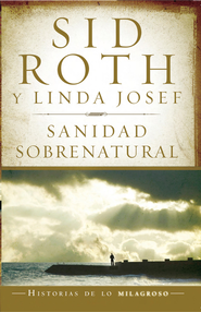 Sanidad sobrenatural - eBook  -     By: Sid Roth, Linda Josef