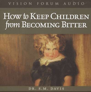 How to Keep Children from Becoming Bitter              - Audiobook on CD  -              By: Dr. S.M. Davis