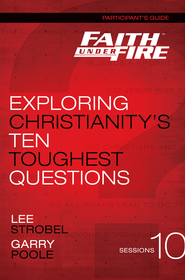 Faith Under Fire Participant's Guide: Exploring Christianity's Ten Toughest Questions - eBook  -     By: Lee Strobel, Garry Poole