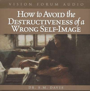 How to Avoid the Destructiveness of a Wrong Self-Image - Audiobook on CD  -              By: Dr. S.M. Davis
