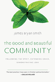 The Good and Beautiful Community: Following the Spirit, Extending Grace, Demonstrating Love - eBook  -     By: Dr. James Bryan Smith D.Min.
