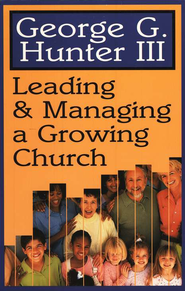 Leading and Managing A Growing Church  -     By: George G. Hunter III