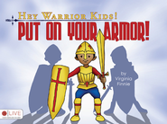 Hey Warrior Kids!: Put On Your Armor! - eBook  -     By: Virginia Finnie