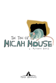 Mouse Adventures: The Tale of Micah Mouse - eBook  -     By: L. Mitchell Davis
