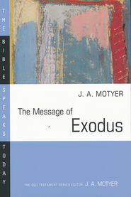 The Message of Exodus: The Bible Speaks Today [BST]   -     Edited By: J.A. Motyer     By: J.A. Motyer