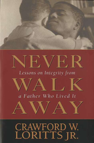 Never Walk Away: Lessons on Integrity from a Father  Who Lived It  -     By: Crawford Loritts