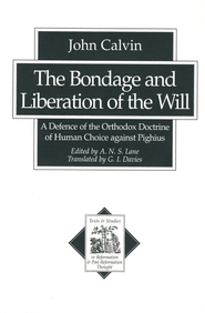 Bondage and Liberation of the Will, The: A Defence of the Orthodox Doctrine of Human Choice against Pighius - eBook  -     By: John Calvin