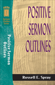 Positive Sermon Outlines - eBook  -     By: Russell Spray
