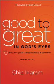 Good to Great in God's Eyes: 10 Practices Great Christians Have in Common / Revised - eBook  -     By: Chip Ingram