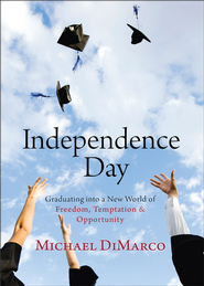 Independence Day: Graduating into a New World of Freedom, Temptation, and Opportunity - eBook  -     By: Michael DiMarco