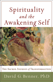 Spirituality and the Awakening Self: The Sacred Journey of Transformation - eBook  -     By: David G. Benner