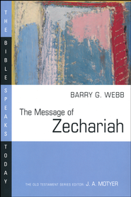 The Message of Zechariah: The Bible Speaks Today [BST]   -              Edited By: J.A. Motyer                   By: Barry G. Webb