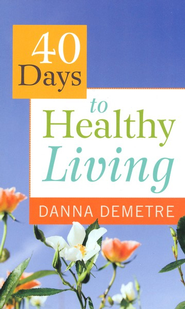 40 Days to Healthy Living - eBook  -     By: Danna Demetre