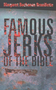 Famous Jerks of the Bible  -     By: Margaret Brouilette