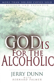 God Is for the Alcoholic  -     By: Bernard Palmer