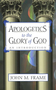 Apologetics to the Glory of God   -     By: John M. Frame