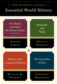 The Modern Library Essential Great History: 4-Book Bundle: The Decline and Fall of the Roman Empire (Abridged); Montcalm and Wolfe; History of the Conquest of Mexico; The Naval War of 1812 - eBook  -     By: Edward Gibbon, Francis Parkman, William H. Prescott