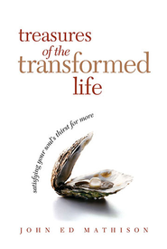 Treasures of the Transformed Life: Satisfying Your Soul's Thirst for More - eBook  -     By: John Ed Mathison