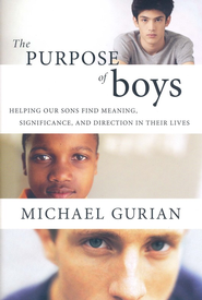 Purpose of Boys: Helping Our Sons Find Meaning, Significance, and Direction in Their Lives  -     By: Michael Gurian