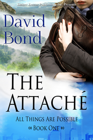 All Things Are Possible Book One: The Attache: - eBook  -     By: David Bond