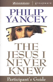 The Jesus I Never Knew-Participant's Guide   -     By: Philip Yancey
