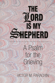 The Lord Is My Shepherd: A Psalm for the Grieving   -     By: Victor M. Parachin