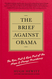 The Brief Against Obama: The Rise, Fall & Epic Fail of the Hope & Change Presidency - eBook  -     By: Hugh Hewitt