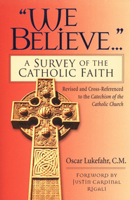 We Believe...: A Survey of the Catholic Faith  -     By: Oscar Lukefahr
