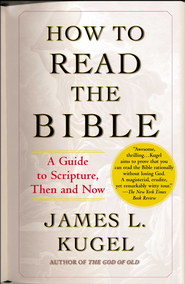 How to Read the Bible: A Guide to Scripture, Then and Now - eBook  -     By: James L. Kugel